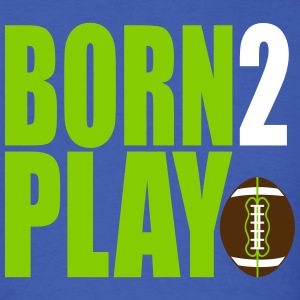 Born 2 Play Football (Men's) - Men's T-Shirt