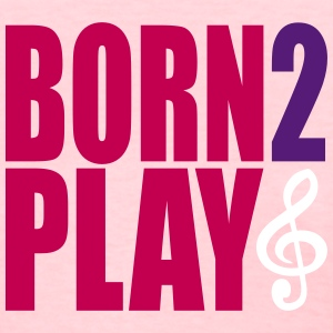 Born 2 Play Music {Women's} - Women's T-Shirt