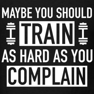 Train As Hard As You Complain - Men's T-Shirt