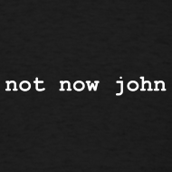 Design ~ not now john