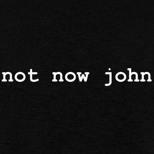 not now john