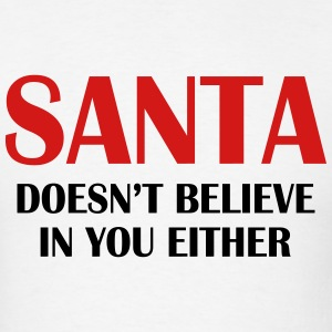 Santa doesn't believe in you either! - Men's T-Shirt