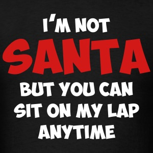 I'm not santa, but you can sit on my lap anytime - Men's T-Shirt