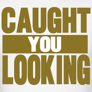 Caught You Looking - Men's T-Shirt