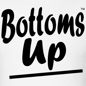 Bottoms Up - Men's T-Shirt