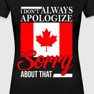 I Don't Always Apologize - Canadian - T-shirt  - Women's Premium T-Shirt