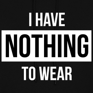 I have nothing to wear Hoodies - Women's Hoodie