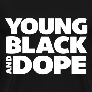 Young, Black & Dope T-Shirts - Men's Premium T-Shirt