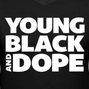 Young, Black & Dope T-Shirts - Women's V-Neck T-Shirt