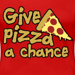 Give pizza a chance - Women's Premium T-Shirt