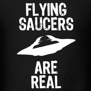Flying Saucers Are Real - Men's T-Shirt