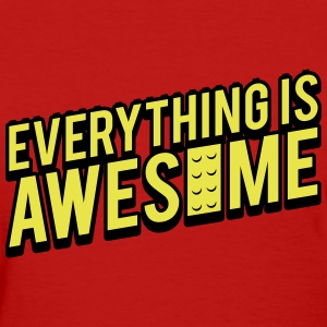 Everything is Awesome - Women's T-Shirt