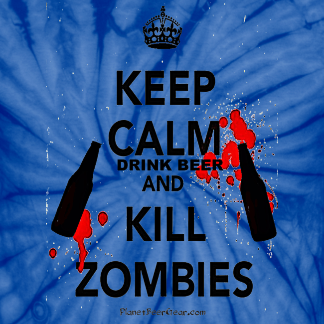 Keep Calm Drink Beer And Kill Zombies Unisex Tie Dye T-Shirt