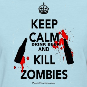 Keep Calm Drink Beer And Kill Zombies Women's T-Sh - Women's T-Shirt