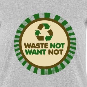 Waste not want not women s t shirt