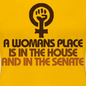 A womans place ( feminist saying ) - Women's Premium T-Shirt