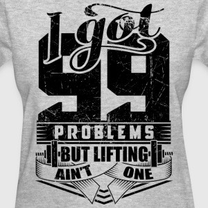 99 Problems Gym Fitness - Women's T-Shirt
