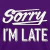 Sorry I'm Late - Women's T-Shirt
