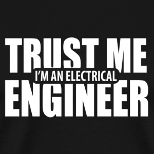 Trust Me Engineer T-Shirts - Men's Premium T-Shirt