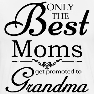 The Best Moms Get Promoted to Grandma T-Shirts - Men's Premium T-Shirt
