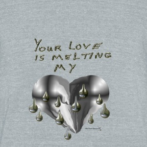 YOUR LOVE IS MELTING MY HEART - Unisex Tri-Blend T-Shirt by American Apparel