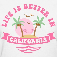 Life's Better In California Women's T-Shirts