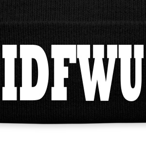 IDFWU | I DONT FUK WITH YOU Caps - Knit Cap with Cuff Print