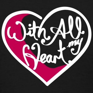 With All My Heart Women's T-Shirts - Women's T-Shirt