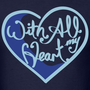 With All My Heart T-Shirts - Men's T-Shirt