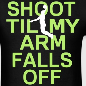 SHOOT TIL MY ARM FALLS OFF - Men's T-Shirt
