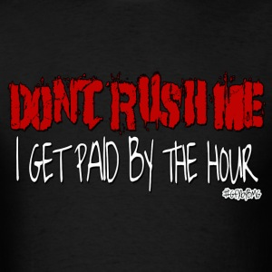 DONT RUSH ME/PAID BY HR #gfxbybmg T-Shirts - Men's T-Shirt
