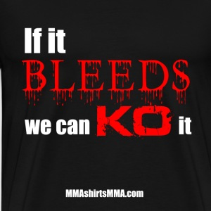 MMA shirts - If it bleeds KO it - Men's Premium T-Shirt