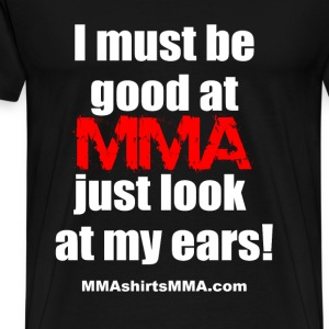 MMA shirts - Look at my ears - Men's Premium T-Shirt
