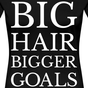 Big hair bigger goals Women's T-Shirts - Women's Premium T-Shirt
