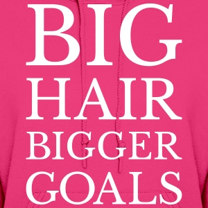 Big hair bigger goals Hoodies - Women's Hoodie