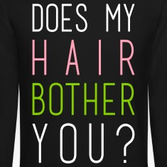 does my hair bother you? Long Sleeve Shirts