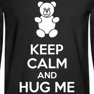 Keep Calm And Hug Me Long Sleeve Shirts - Men's Long Sleeve T-Shirt