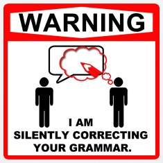 Warning: I am silently correcting your grammar.
