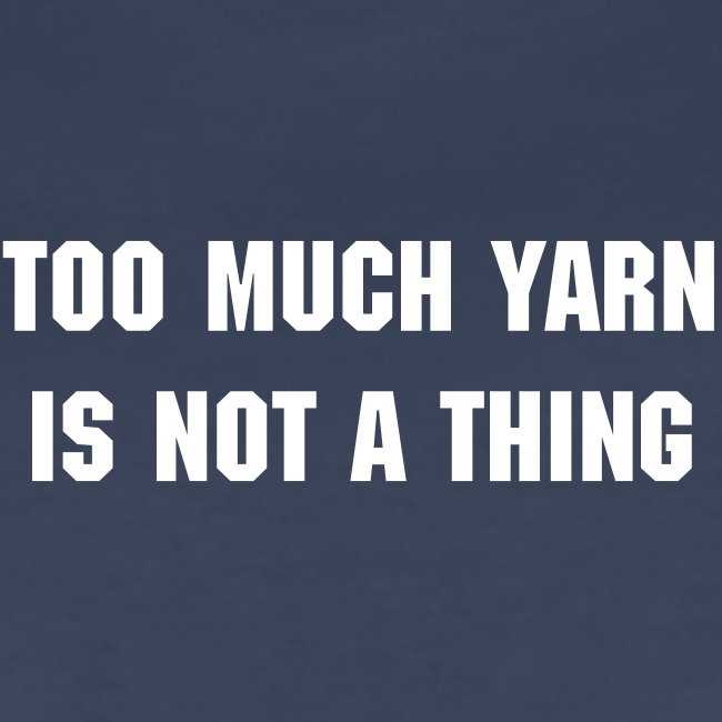 Too much yarn is not a Thing.