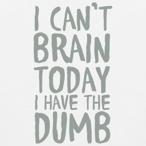 I Can't Brain Today I Have The Dumb Tank Tops - Men's Premium Tank