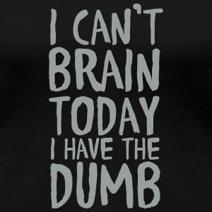 I Can't Brain Today I Have The Dumb Women's T-Shirts - Women's Premium T-Shirt