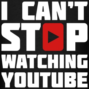 I CAN'T STOP WATCHING YOUTUBE T-Shirts - Men's T-Shirt