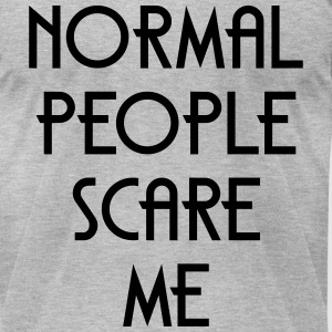 Normal People Scare Me T-Shirts - Men's T-Shirt by American Apparel