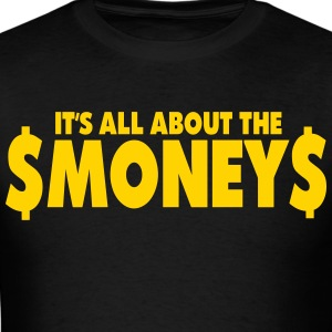 IT'S ALL ABOUT THE MONEY - Men's T-Shirt