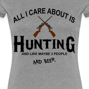 All I Care A bout is Huntiing and like maybe 3 pe Women's T-Shirts - Women's Premium T-Shirt