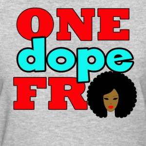 One Dope Fro - Women's T-Shirt