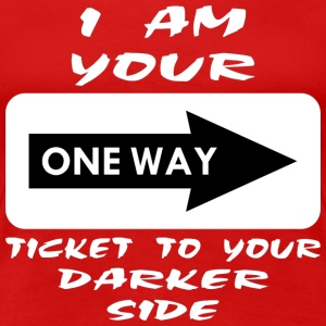 I'm Your One Way Ticket To Your Darker Side Women's T-Shirts - Women's Premium T-Shirt