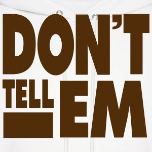 DON'T TELL EM Hoodies - Men's Hoodie