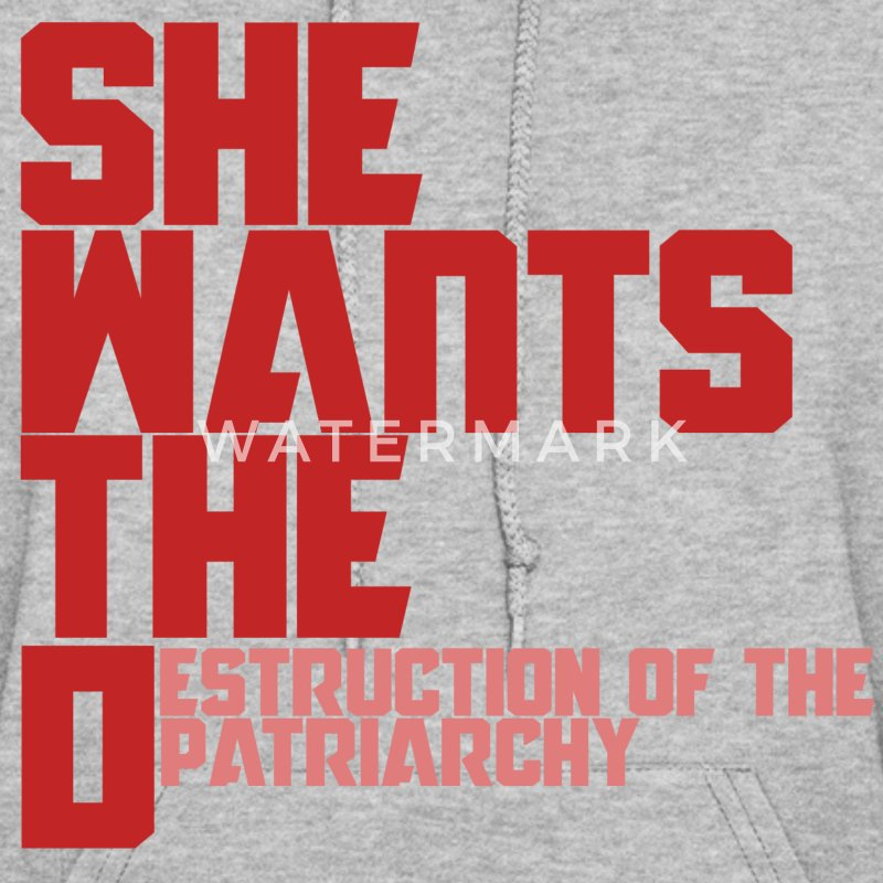 She wants the d destruction of the patriarchy  - Women's Hoodie