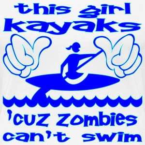 This Girl Kayaks Cuz Zombies Can't Swim - Women's Premium T-Shirt